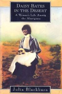 Daisy Bates in the Desert:A Woman's Life Among the Aborigines by Julia Blackburn - 1st printing America,1994 - from Gail Kennon Book-Comber and Biblio.com