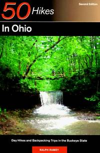 50 Hikes in Ohio: Day Hikes and Backpacks Throughout the Buckeye State by  Ralph Ramey - Paperback - 2nd, First Printing. - 1997 - from Burke's Books and Biblio.com