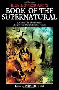 H. P. Lovecraft's Book of the Supernatural: 20 Classic Tales of the Macabre, Chosen by the...