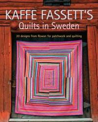 Kaffe Fassett's Quilts in Sweden: 20 Designs from Rowan for Patchwork Quilting (Patchwork and Quilting Book)