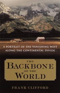 The Backbone Of The World - A Portrait Of The Vanishing West Along The Continental Divide