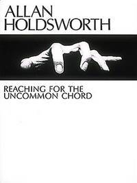 Allan Holdsworth - Reaching for the Uncommon Chord
