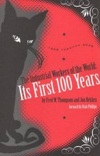 THE I.W.W.: ITS FIRST ONE HUNDRED YEARS 1905-2005 - [Corrected edition of the 1955 volume, THE...