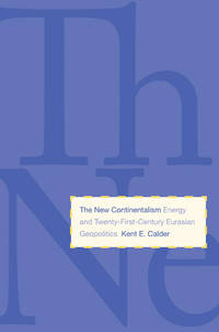 The New Continentalism: Energy and Twenty-First-Century Eurasian Geopolitics