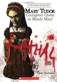 Mary Tudor: Courageous Queen or Bloody Mary? (A Wicked History)