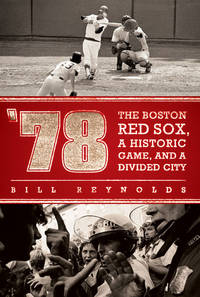 image of '78: The Boston Red Sox, a Historic Game, and a Divided City