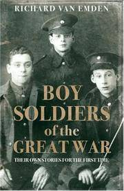 BOY SOLDIERS of the GREAT WAR: THEIR OWN STORIES FOR THE FIRST TIME. by  RICHARD: van EMDEN** - UK,8vo HB+dw/dj,1st edn. - from R. J. A. PAXTON-DENNY. (SKU: rja27827)