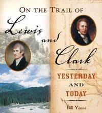On the Trail of Lewis & Clark  Yesterday and Today