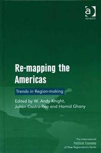 Re-Mapping the Americas: Trends in Region-Making (The International Political Economy of New...