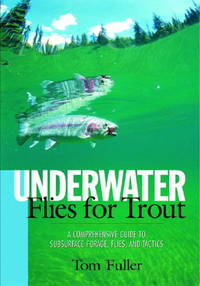 Underwater Flies for Trout: A Comprehensive Guide to Subsurface Forage, Flies and Tactics.