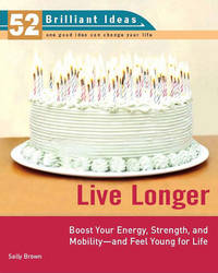 Live Longer Boost Your Energy strength and mibility and Fell Young for Life