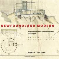 Newfoundland Modern: Architecture in the Smallwood Years, 1949-1972 (McGill-Queen's/Beaverbrook Canadian Foundation Studies in Art History)