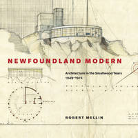 Newfoundland Modern: Architecture in the Smallwood Years, 1949-1972 (McGill-Queen's/Beaverbrook Canadian Foundation Studies in Art History) by  Robert Mellin - Hardcover - 2011 - from ABC:  Antiques, Books & Collectibles and Biblio.com