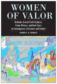 Women of Valor: Orthodox Jewish Troll Fighters, Crime Writers, and Rock Stars in Contemporary...