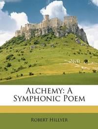image of Alchemy: A Symphonic Poem