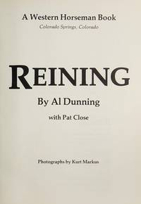 Reining (Fast Turn-Arounds, Smooth Circles & Long Slides: The Complete Guide for Training & Showing the Classic Horse) by Al Dunning with Pat Close - Paperback - 1983 - from The Published Page and Biblio.com