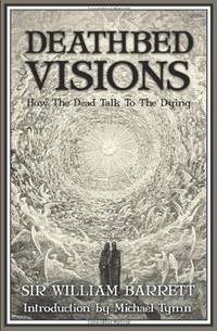 Deathbed Visions: How the Dead Talk to the Dying