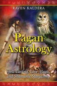 Pagan Astrology Spell-Casting Love Magic and Shamanic Stargazing