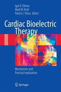 CARDIAC BIOELECTRIC THERAPY: MECHANISMS AND PRACTICAL IMPLICATIONS
