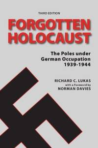 image of Forgotten Holocaust: The Poles Under German Occupation 1939-1944