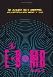 The E-Bomb: How America's New Directed Energy Weapons Will Change the Way Future Wars Will Be...
