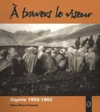 A travers le viseur: Algerie 1955-1962