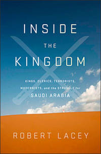 image of Inside the Kingdom : Kings, Clerics, Modernists, Terrorists, and the Struggle for Saudi Arabia