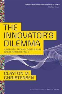 Innovator's Dilemma: When New Technologies Cause Great Firms to Fail (Management of Innovation...