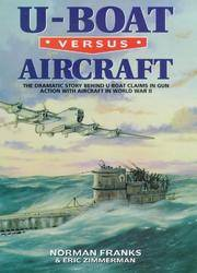 U-Boat Versus Aircraft: The Dramatic Story Behind U-boat Claims in Gun Action with Aircraft in...