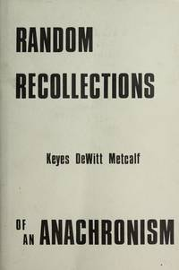 Random Recollections Of An Anachronism : Or Seventy - Five Years Of Library Work