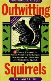 image of Outwitting Squirrels: 101 Cunning Stratagems to Reduce Dramatically the Egregious Misappropriation of Seed from Your Birdfeeder by Squirrels
