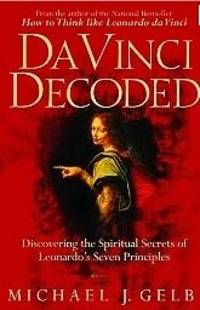 Da Vinci Decoded: Discovering the Spiritual Secrets of Leonardo's Seven Principles by Michael J. Gelb - Paperback - from Night Heron Books (SKU: 713100)