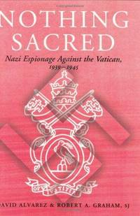 Nothing Sacred. Nazi Espionage Against the Vatican, 1939-1945. Cass Series: Studies In Intelligence.