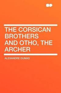 The Corsican Brothers and Otho, the Archer by Alexandre Dumas - Paperback - 2012-01-10 - from Ergodebooks and Biblio.com