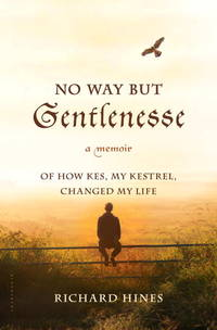 No Way But Gentlenesse a Memoir of How Kes, My Ketral, Changed My Life
