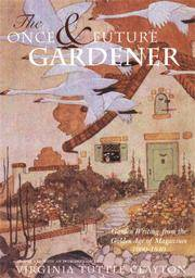 THE ONCE & FUTURE GARDENER: GARDEN WRITING FROM THE GOLDEN AGE OF MAGAZINES: 1900-1940