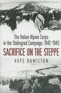 Sacrifice on the Steppe : The Italian Alpine Corps in the Stalingrap Campaign, 1942-1943