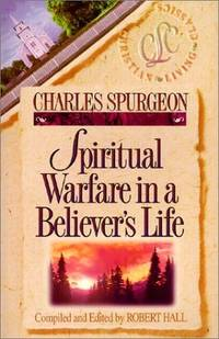 Spiritual Warfare in a Believer's Life by Charles H. Spurgeon, Robert Hall