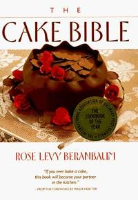 The Cake Bible by Rose Levy Beranbaum - Hardcover - 1988 - from Small World Books, LLC and Biblio.com