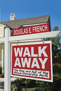 Walk Away: The Rise and Fall of the Home-Ownership Myth