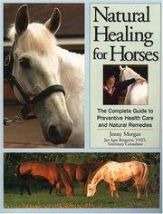 Natural Healing for Horses - The Complete Guide to Preventative Health Care and Natural Remedies