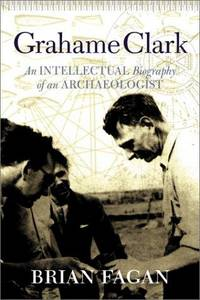 Grahame Clark: An Intellectual Biography Of An Archaeologist