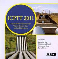 ICPTT 2011; sustainable solutions for water, sewer, gas, and oil pipelines; proceedings.