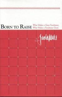 Born to Raise: What Makes a Great Fundraiser, What Makes a Fundraiser Great