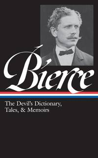 Ambrose Bierce - the DevilS Dictionary, Tales, and Memoirs