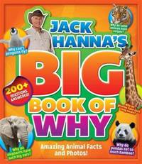 Jack Hanna's Big Book of Why: Amazing Animal Facts and Photos Hanna, Jack