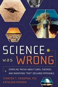 """SCIENCE WAS WRONG: Startling Truths About Cures, Theories & Inventions """"They"""" Declared Impossible"""