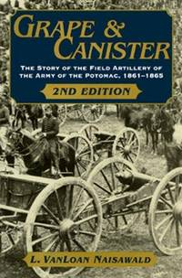 Grape and Canister: the Story of the Field Artillery of the Army of the  Potomac, 1861-1865