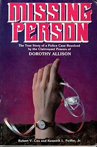 Missing Person : The True Story of a Police Case Resolved by the Clairvoyant Powers of Dorothy...