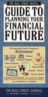 Wall Street Journal Guide to Planning Your Financial Future : The Easy-to-read Guide to Lifetime Planning for Retirement